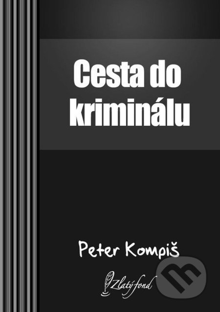Cesta do kriminálu - Peter Kompiš