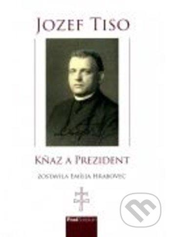 Kniha Jozef Tiso Knaz A Prezident Emilia Hrabovec Martinus