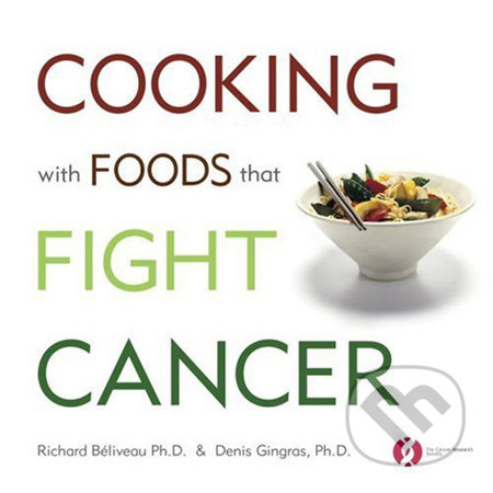 Cooking with Foods That Fight Cancer - Richard Béliveau, Denis Gingras