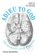 Adieu to God: Why Psychology Leads to Atheism - Mick Power