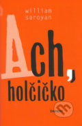 Ach, holčičko - William Saroyan