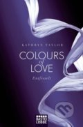 Colours of Love: Entfesselt - Kathryn Taylor
