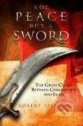 Not Peace But a Sword - Robert Spencer