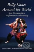 Belly Dance Around the World - Barbara Sellers-Young, Caitlin E. McDonald