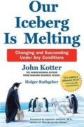 Our Iceberg is Melting - John Kotter, Holger Rathgeber
