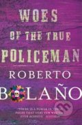 Woes of the True Policeman - Roberto Bolaño
