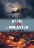 Bf 110 vs Lancaster - Robert Forczyk