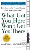 What Got You Here Won't Get You There - Marshall Goldsmith