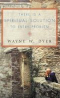 There is a Spiritual Solution to Every Problem - Wayne W. Dyer