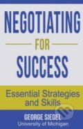 Negotiating for Success - George Siedel