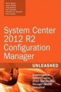 System Center 2012 R2 Configuration Manager Unleashed - Kerrie Meyler
