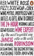 The 24-Hour Wine Expert - Jancis Robinson