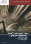 Siločiary pomoci SNP a západní spojenci / Lines of force of the aid to the Slovak national uprising and the westrern alies - Ján Stanislav, Jaroslav Švacho
