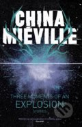 Three Moments of an Explosion - China Miéville