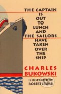 The Captain is Out to Lunch and the Sailors have taken over the Ship - Charles Bukowski