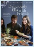 Deliciously Ella with Friends - Ella Woodward, Ella Mills