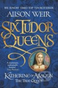 Katherine of Aragon: The True Queen - Alison Weir