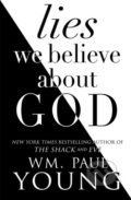 Lies We Believe About God - William Paul Young