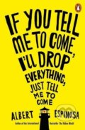 If You Tell Me to Come, I'll Drop Everything, Just Tell Me to Come - Albert Espinosa