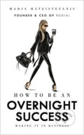 How to be an Overnight Success - Maria Hatzistefanis