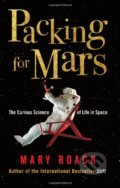 Packing for Mars: The Curious Science of Life in Space - Mary Roach