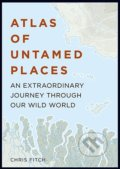 Atlas of Untamed Places - Chris Fitch