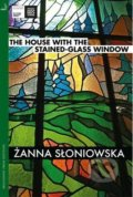 The House with the Stained-Glass Window - Zanna Sloniowska