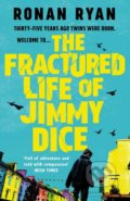 The Fractured Life of Jimmy Dice - Ronan Ryan