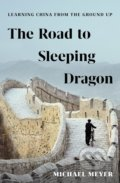 The Road to Sleeping Dragon - Michael Meyer
