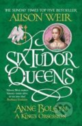 Anne Boleyn: A King's Obsession - Alison Weir