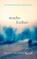 Maybe Esther - Katja Petrowskaja