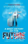 A Brief History of the Future - Stephen Clarke