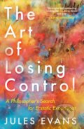 The Art of Losing Control - Jules Evans