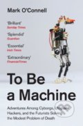To Be a Machine - Mark O'Connell