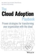 The Cloud Adoption Playbook - Moe Abdula, Ingo Averdunk, Roland Barcia, Kyle Brown, Ndu Emuchay