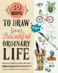 50 Ways to Draw Your Beautiful, Ordinary Life - Irene Smit, Astrid van der Hulst