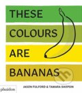 These Colours Are Bananas - Tamara Shopsin, Jason Fulford