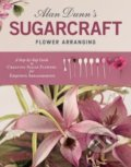 Alan Dunn's Sugarcraft Flower Arranging - Alan Dunn