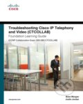 Troubleshooting Cisco IP Telephony and Video (CTCOLLAB) Foundation Learning Guide (CCNP Collaboration Exam 300-080 CTCOL - Brian Morgan, Steve Jordan