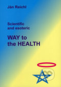 Scientific and esoteric Way to the Health - Ján Reichl