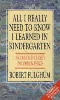 All I Really Need to Know I Learned in Kindergarten - Robert Fulghum