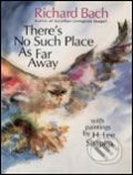 Theres No Such Place as Far Away - Richard Bach