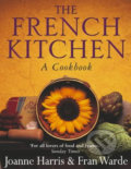 The French Kitchen: A Cookbook - Joanne Harris, Fran Warde