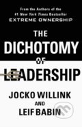 The Dichotomy of Leadership: Balancing the Challenges of Extreme Ownership to Lead and Win - Jocko Willink, Leif Babin
