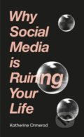 Why Social Media is Ruining Your Life - Katherine Ormerod