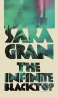 The Infinite Blacktop - Sara Gran