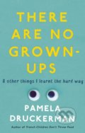 There Are No Grown-Ups - Pamela Druckerman