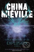 Three Moments of an Explosion - China Mieville