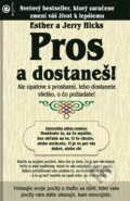 Pros a dostaneš! - Esther Hicks, Jerry Hicks