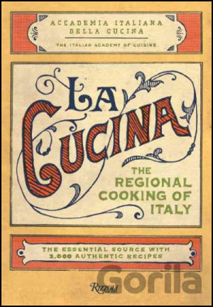 Kniha La Cucina: The Reginal Home Cooking of Italy... (Italian Academy of Cuisine) -